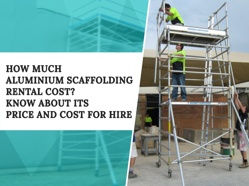How much Aluminium Scaffolding rental Cost in IN?   Price of Scaffolding
