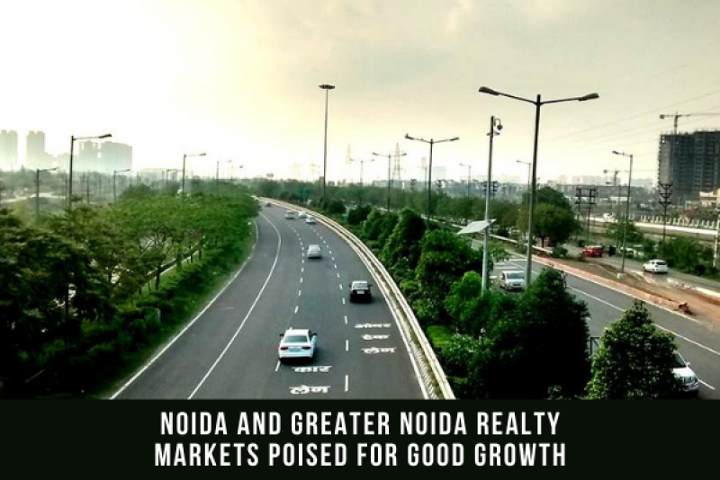 NOIDA AND GREATER NOIDA REALTY MARKETS POISED FOR GOOD GROWTH
